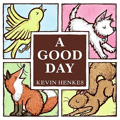 A Good Day By Henkes, Kevin