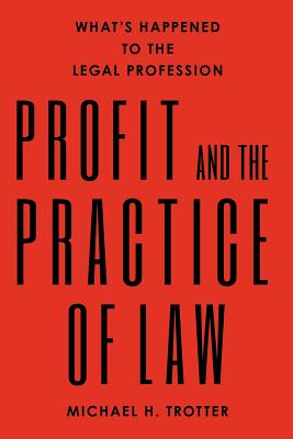 Profit and the Practice of Law By Trotter, Michael H.